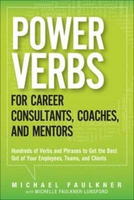 Power Verbs for Career Consultants, Coaches, and Mentors: Hundreds of Verbs and Phrases to Get the Best Out of Your Employees, Teams, and Clients (Paperback)