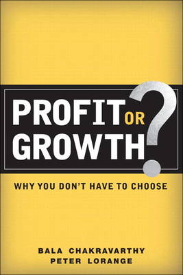 Profit or Growth?: Why You Don't Have to Choose (paperback) (Paperback)