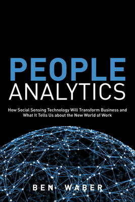 People Analytics: How Social Sensing Technology Will Transform Business and What It Tells Us about the Future of Work (Hardback)
