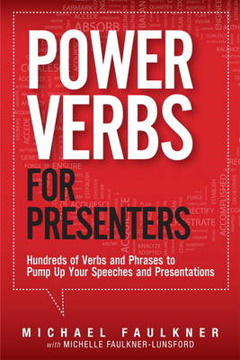 Power Verbs for Presenters: Hundreds of Verbs and Phrases to Pump Up Your Speeches and Presentations (Paperback)