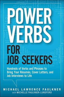 Power Verbs for Job Seekers: Hundreds of Verbs and Phrases to Bring Your Resumes, Cover Letters, and Job Interviews to Life (Paperback)