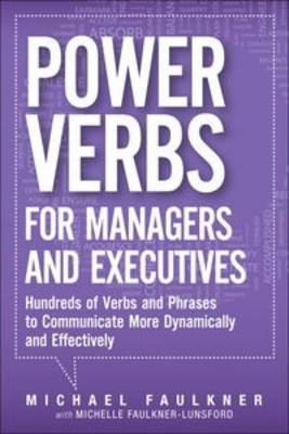 Power Verbs for Managers and Executives: Hundreds of Verbs and Phrases to Communicate More Dynamically and Effectively (Paperback)