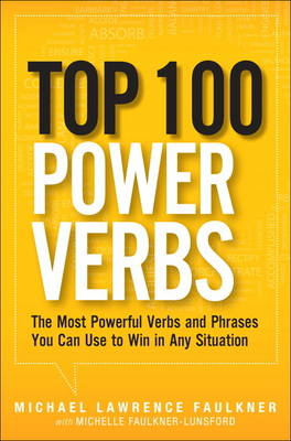 Top 100 Power Verbs: The Most Powerful Verbs and Phrases You Can Use to Win in Any Situation (Paperback)
