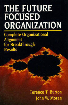 The Future Focused Organization: Complete Organizational Alignment for Breakthrough Results (Paperback)