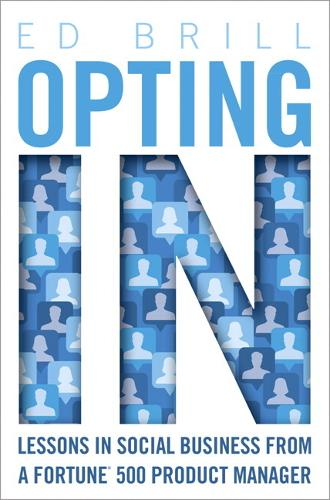 Opting In: Lessons in Social Business from a Fortune 500 Product Manager (Paperback)
