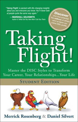 Taking Flight!: Master the DISC Styles to Transform Your Career, Your Relationships...Your Life, Student Edition (Hardback)