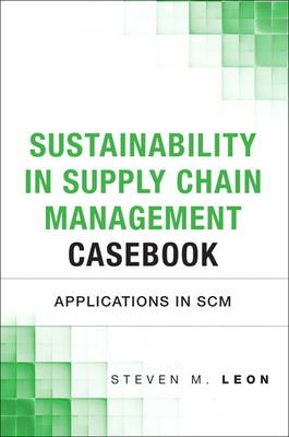 Sustainability in Supply Chain Management Casebook: Applications in SCM (Hardback)