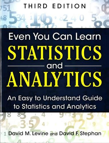 Even You Can Learn Statistics and Analytics: An Easy to Understand Guide to Statistics and Analytics (Paperback)