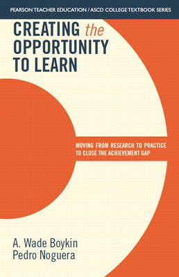 Creating the Opportunity to Learn: Moving from Research to Practice to Close the Achievement Gap (Paperback)