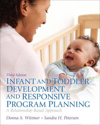 Infant and Toddler Development and Responsive Program Planning: A Relationship-Based Approach, Video-Enhanced Pearson eText -- Access Card (Digital product license key)