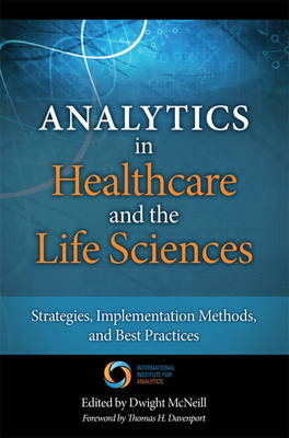 Analytics in Healthcare and the Life Sciences: Strategies, Implementation Methods, and Best Practices (Hardback)