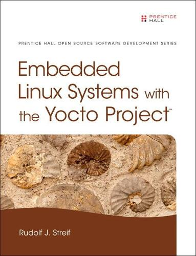 Embedded Linux Systems with the Yocto Project (Hardback)