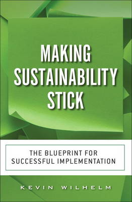 Making Sustainability Stick: The Blueprint for Successful Implementation (Hardback)