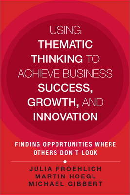 Using Thematic Thinking to Achieve Business Success, Growth, and Innovation: Finding Opportunities Where Others Don't Look (Hardback)