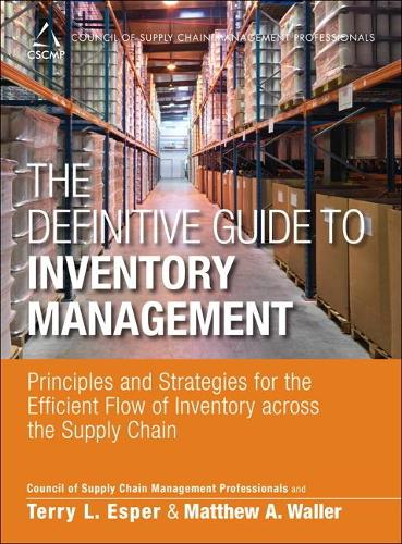 The Definitive Guide to Inventory Management: Principles and Strategies for the Efficient Flow of Inventory across the Supply Chain (Hardback)