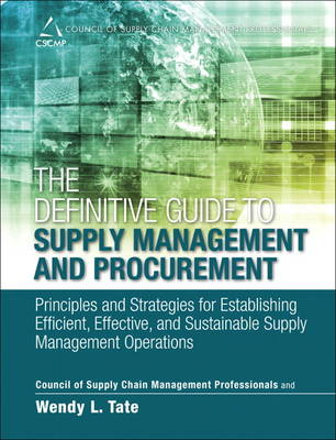 The Definitive Guide to Supply Management and Procurement: Principles and Strategies for Establishing Efficient, Effective, and Sustainable Supply Management Operations (Hardback)