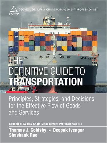 The Definitive Guide to Transportation: Principles, Strategies, and Decisions for the Effective Flow of Goods and Services (Hardback)