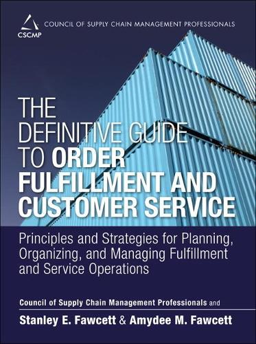 The Definitive Guide to Order Fulfillment and Customer Service: Principles and Strategies for Planning, Organizing, and Managing Fulfillment and Service Operations (Hardback)