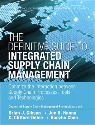 The Definitive Guide to Integrated Supply Chain Management: Optimize the Interaction between Supply Chain Processes, Tools, and Technologies (Hardback)