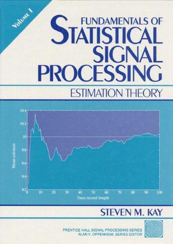 Fundamentals of Statistical Processing, Volume I: Estimation Theory (Hardback)