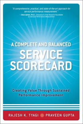 A Complete and Balanced Service Scorecard: Creating Value Through Sustained Performance Improvement (paperback) (Paperback)