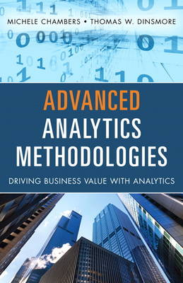 Advanced Analytics Methodologies: Driving Business Value with Analytics (Hardback)