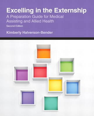 Excelling in the Externship: A Preparation Guide for Medical Assisting and Allied Health (Paperback)