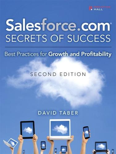 Salesforce.com Secrets of Success: Best Practices for Growth and Profitability (Paperback)
