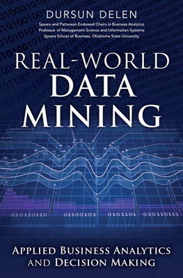 Real-World Data Mining: Applied Business Analytics and Decision Making (Hardback)