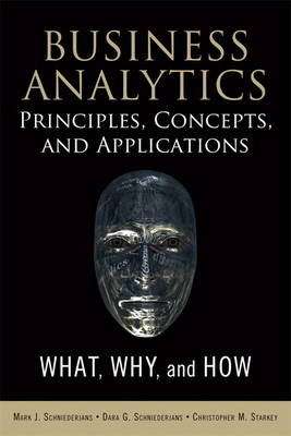 Business Analytics Principles, Concepts, and Applications: What, Why, and How (Hardback)