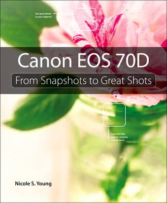 Canon EOS 70D: From Snapshots to Great Shots (Paperback)