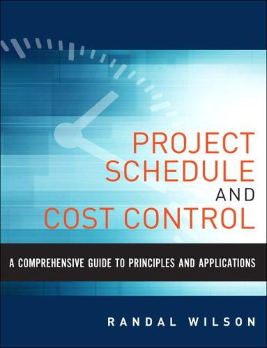 A Comprehensive Guide to Project Management Schedule and Cost Control: Methods and Models for Managing the Project Lifecycle (Hardback)