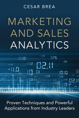 Marketing and Sales Analytics: Proven Techniques and Powerful Applications from Industry Leaders (Hardback)