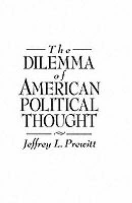 The Dilemma of American Political Thought (Paperback)