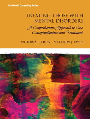 Treating Those with Mental Disorders: A Comprehensive Approach to Case Conceptualization and Treatment (Paperback)