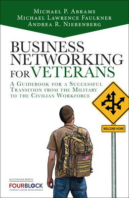 Business Networking for Veterans: A Guidebook for a Successful Military Transition into the Civilian Workforce (Hardback)