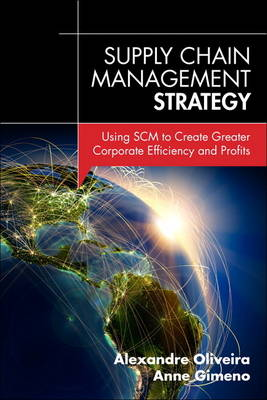 Supply Chain Management Strategy: Using SCM to Create Greater Corporate Efficiency and Profits (Hardback)