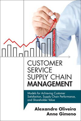 Customer Service Supply Chain Management: Models for Achieving Customer Satisfaction, Supply Chain Performance, and Shareholder Value (Hardback)