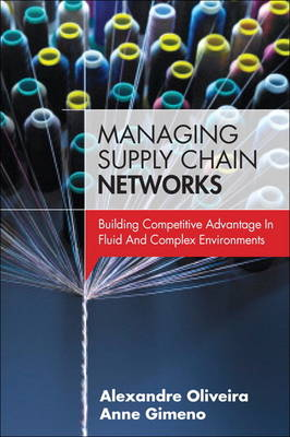 Managing Supply Chain Networks: Building Competitive Advantage In Fluid And Complex Environments (Hardback)