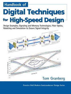 Handbook of Digital Techniques for High-Speed Design: Design Examples, Signaling and Memory Technologies, Fiber Optics, Modeling, and Simulation to Ensure Signal In (Paperback)