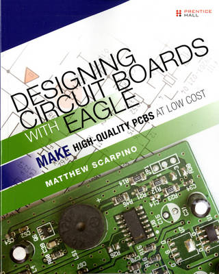 Designing Circuit Boards with EAGLE: Make High-Quality PCBs at Low Cost (Paperback)