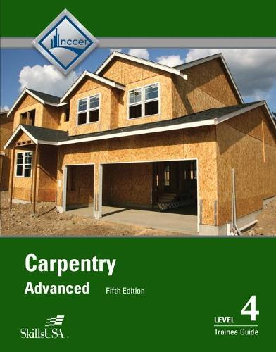 Carpentry Advanced: Carpentry Advanced Level 4 Trainee Guide Trainee Guide Level 4 (Paperback)