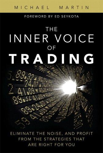 The Inner Voice of Trading: Eliminate the Noise, and Profit from the Strategies That Are Right for You (paperback) (Paperback)