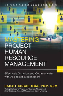 Mastering Project Human Resource Management: Effectively Organize and Communicate with All Project Stakeholders (Hardback)