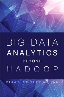 Big Data Analytics Beyond Hadoop: Real-Time Applications with Storm, Spark, and More Hadoop Alternatives (Hardback)