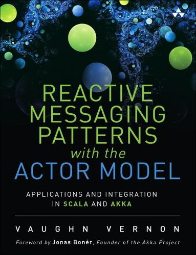 Reactive Messaging Patterns with the Actor Model: Applications and Integration in Scala and Akka (Hardback)
