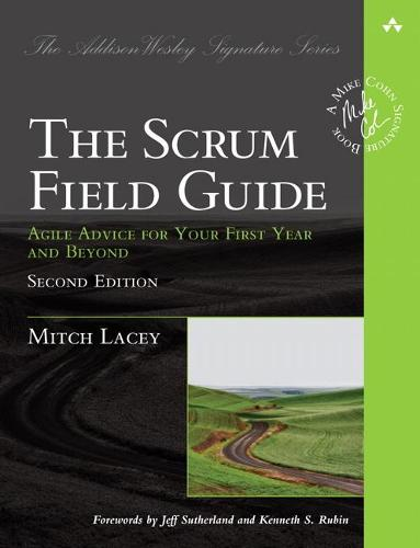Scrum Field Guide, The: Agile Advice for Your First Year and Beyond - Addison-Wesley Signature Series (Cohn) (Paperback)