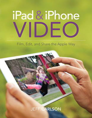 iPad and iPhone Video: Film, Edit, and Share the Apple Way (Paperback)
