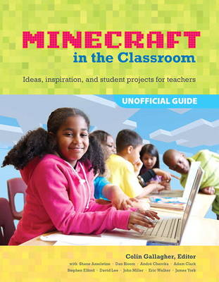 An Educator's Guide to Using Minecraft (R) in the Classroom: Ideas, inspiration, and student projects for teachers (Paperback)