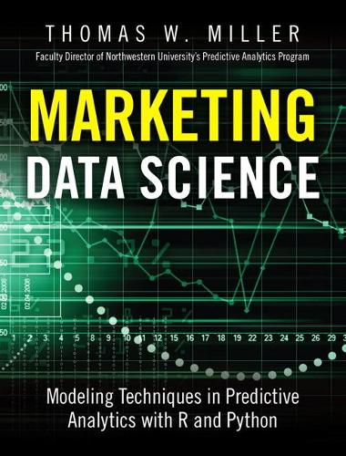 Marketing Data Science: Modeling Techniques in Predictive Analytics with R and Python (Hardback)